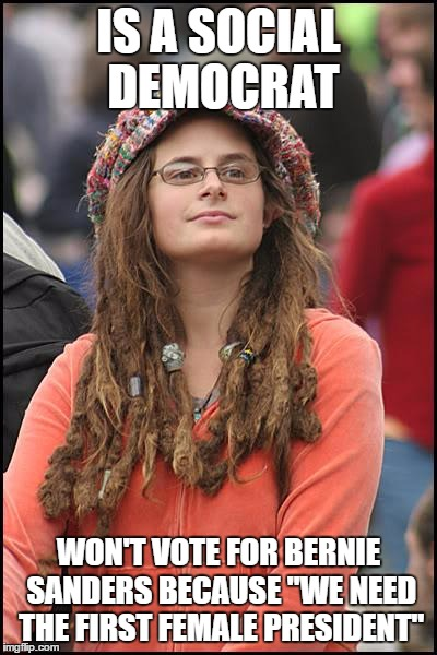 "I just had a heated political debate with my friend and YES there are people who vote for HC only because she's a woman | IS A SOCIAL DEMOCRAT WON'T VOTE FOR BERNIE SANDERS BECAUSE ""WE NEED THE FIRST FEMALE PRESIDENT"" 