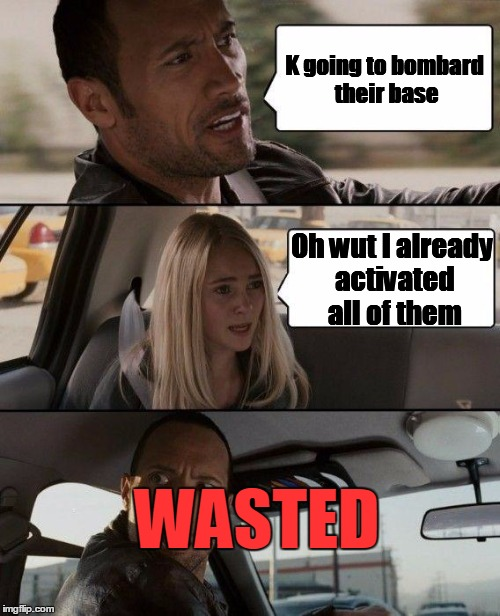 The Rock Driving Meme | K going to bombard their base Oh wut I already activated all of them WASTED | image tagged in memes,the rock driving | made w/ Imgflip meme maker