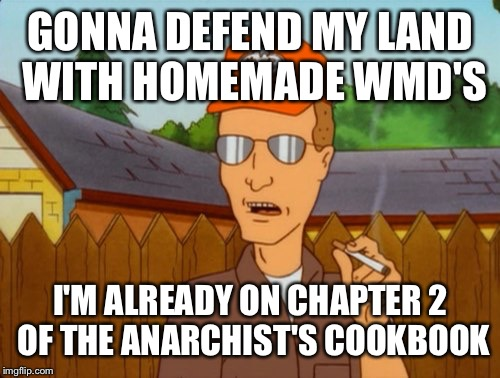 Dropout conservative  | GONNA DEFEND MY LAND WITH HOMEMADE WMD'S I'M ALREADY ON CHAPTER 2 OF THE ANARCHIST'S COOKBOOK | image tagged in dropout conservative | made w/ Imgflip meme maker
