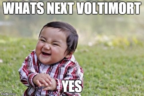 Evil Toddler Meme | WHATS NEXT VOLTIMORT YES | image tagged in memes,evil toddler | made w/ Imgflip meme maker