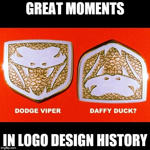 Depends on how ya' look at it |  GREAT MOMENTS; IN LOGO DESIGN HISTORY | image tagged in memes,cars | made w/ Imgflip meme maker