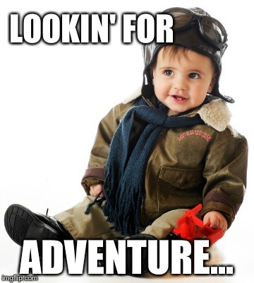 LOOKIN' FOR ADVENTURE... | made w/ Imgflip meme maker