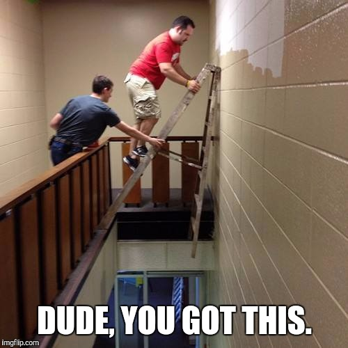 DUDE, YOU GOT THIS. | made w/ Imgflip meme maker