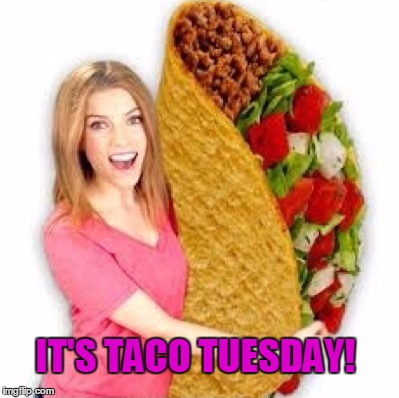 Have a good one imgflip friends! | IT'S TACO TUESDAY! | image tagged in anna kendrick | made w/ Imgflip meme maker