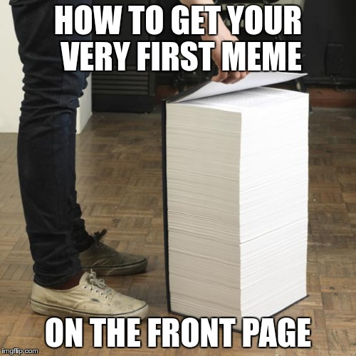 Simple instructions | HOW TO GET YOUR VERY FIRST MEME ON THE FRONT PAGE | image tagged in memes,front page,book | made w/ Imgflip meme maker