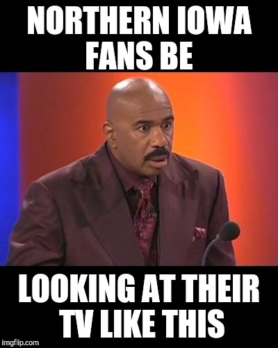 When you realize |  NORTHERN IOWA FANS BE; LOOKING AT THEIR TV LIKE THIS | image tagged in when you realize | made w/ Imgflip meme maker