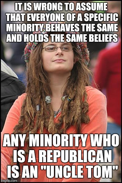 College Liberal Meme | IT IS WRONG TO ASSUME THAT EVERYONE OF A SPECIFIC MINORITY BEHAVES THE SAME AND HOLDS THE SAME BELIEFS ANY MINORITY WHO IS A REPUBLICAN IS A | image tagged in memes,college liberal | made w/ Imgflip meme maker