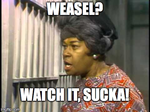 WEASEL? WATCH IT, SUCKA! | made w/ Imgflip meme maker