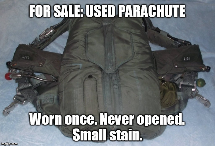 Planning a skydiving party? This chute won't slow you down! |  FOR SALE: USED PARACHUTE; Worn once. Never opened. Small stain. | image tagged in parachute,classified ad,irony,memes | made w/ Imgflip meme maker