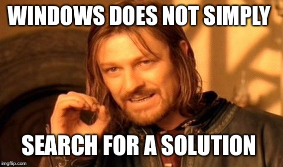 One Does Not Simply Meme | WINDOWS DOES NOT SIMPLY SEARCH FOR A SOLUTION | image tagged in memes,one does not simply | made w/ Imgflip meme maker