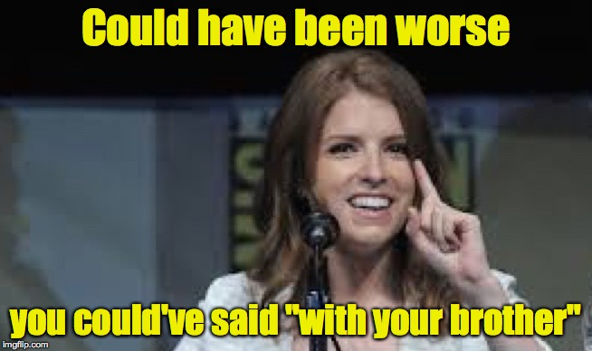 "Condescending Anna | Could have been worse you could've said ""with your brother"" 