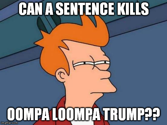 Futurama Fry Meme | CAN A SENTENCE KILLS OOMPA LOOMPA TRUMP?? | image tagged in memes,futurama fry | made w/ Imgflip meme maker