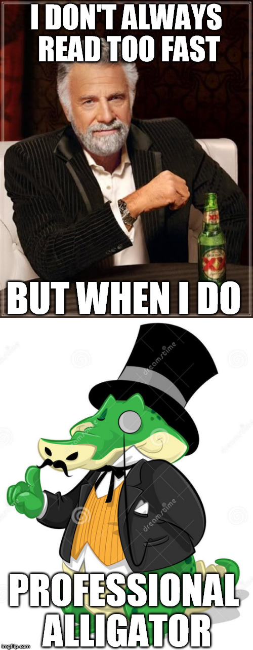 I DON'T ALWAYS READ TOO FAST BUT WHEN I DO PROFESSIONAL ALLIGATOR | made w/ Imgflip meme maker