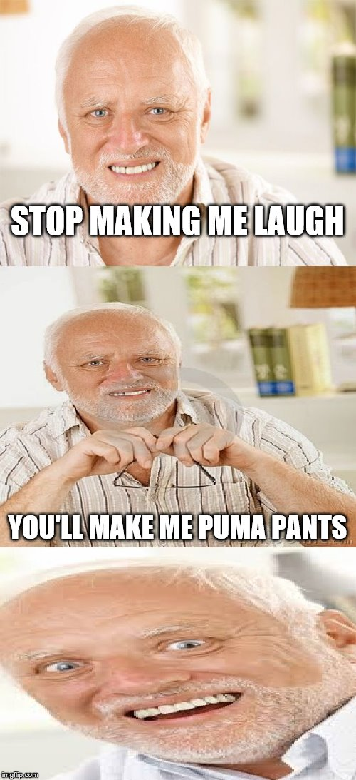 STOP MAKING ME LAUGH YOU'LL MAKE ME PUMA PANTS | made w/ Imgflip meme maker