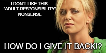 "My Monday Face |  I DON'T LIKE THIS ""ADULT-RESPONSIBILITY"" NONSENSE; HOW DO I GIVE IT BACK!? 
