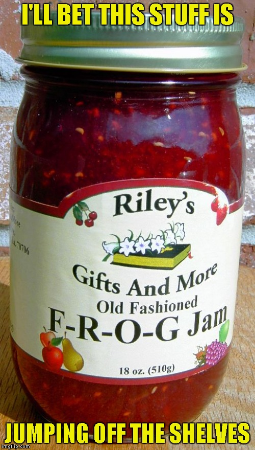 It can't possibly be made out of real frogs could it? I would still try it if it was...LOL | I'LL BET THIS STUFF IS JUMPING OFF THE SHELVES | image tagged in memes,funny food,frog jam,funny,food | made w/ Imgflip meme maker