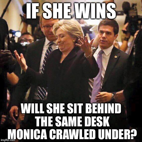 Hmm....This Could Get Interesting | IF SHE WINS WILL SHE SIT BEHIND THE SAME DESK MONICA CRAWLED UNDER? | image tagged in hillary clinton shrugging,monica lewinsky,hillary,election 2016 | made w/ Imgflip meme maker
