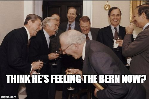 Laughing Men In Suits Meme | THINK HE'S FEELING THE BERN NOW? | image tagged in memes,laughing men in suits | made w/ Imgflip meme maker