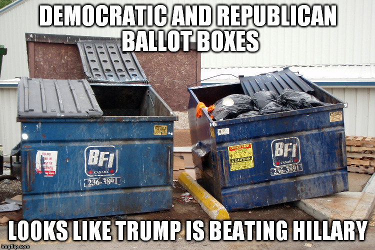 casting a ballot feels like this | DEMOCRATIC AND REPUBLICAN BALLOT BOXES LOOKS LIKE TRUMP IS BEATING HILLARY | image tagged in garbage dump | made w/ Imgflip meme maker