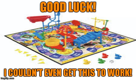 GOOD LUCK! I COULDN'T EVEN GET THIS TO WORK! | made w/ Imgflip meme maker
