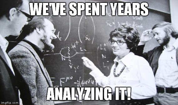 WE'VE SPENT YEARS ANALYZING IT! | made w/ Imgflip meme maker