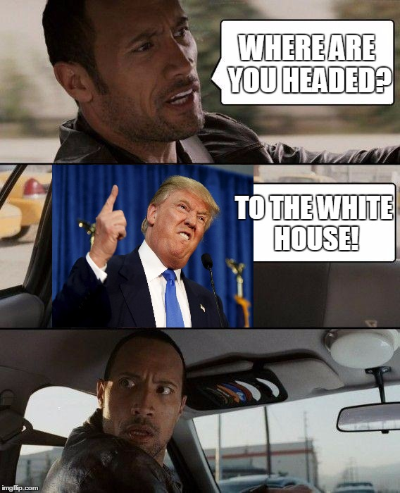 The Rock Driving Meme | WHERE ARE YOU HEADED? TO THE WHITE HOUSE! | image tagged in memes,the rock driving | made w/ Imgflip meme maker