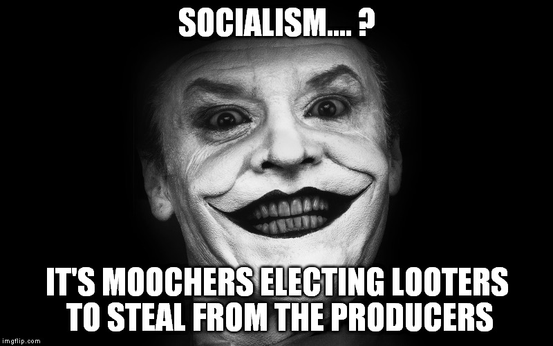 SOCIALISM.... ? IT'S MOOCHERS ELECTING LOOTERS TO STEAL FROM THE PRODUCERS | made w/ Imgflip meme maker