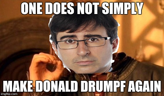 Boromir Oliver |  ONE DOES NOT SIMPLY; MAKE DONALD DRUMPF AGAIN | image tagged in memes,one does not simply,john oliver,last week tonight,donald drumpf,make donald drumpf again | made w/ Imgflip meme maker