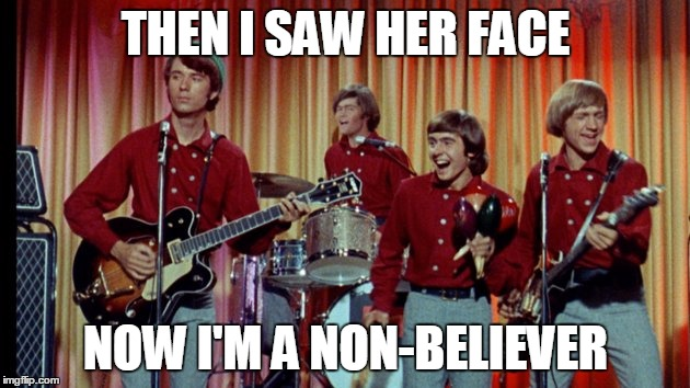 THEN I SAW HER FACE NOW I'M A NON-BELIEVER | made w/ Imgflip meme maker
