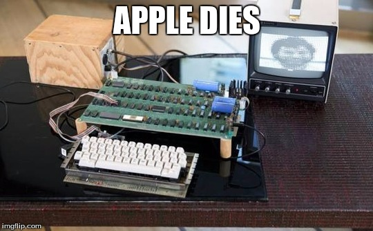 APPLE DIES | made w/ Imgflip meme maker