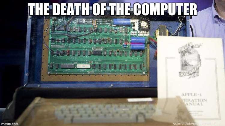 THE DEATH OF THE COMPUTER | made w/ Imgflip meme maker