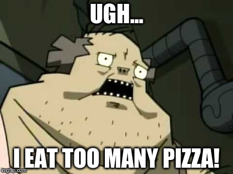 UGH... I EAT TOO MANY PIZZA! | made w/ Imgflip meme maker