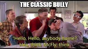 THE CLASSIC BULLY | made w/ Imgflip meme maker