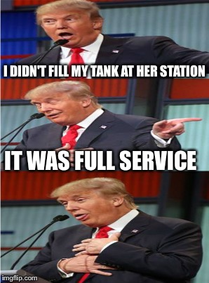 I DIDN'T FILL MY TANK AT HER STATION IT WAS FULL SERVICE | made w/ Imgflip meme maker