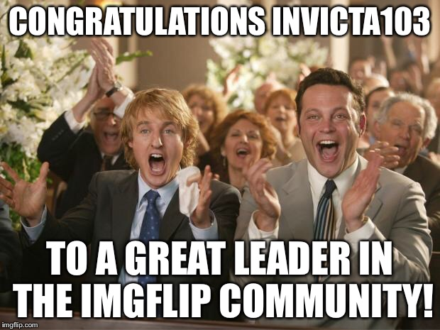 CONGRATULATIONS INVICTA103 TO A GREAT LEADER IN THE IMGFLIP COMMUNITY! | made w/ Imgflip meme maker