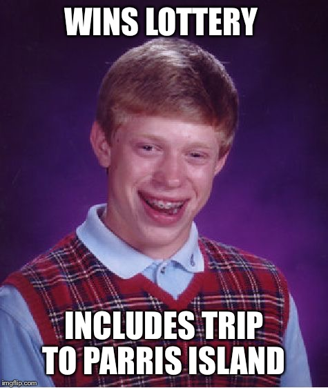 Bad Luck Brian Meme | WINS LOTTERY INCLUDES TRIP TO PARRIS ISLAND | image tagged in memes,bad luck brian | made w/ Imgflip meme maker