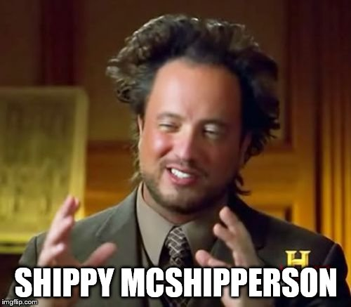 Ancient Aliens Meme | SHIPPY MCSHIPPERSON | image tagged in memes,ancient aliens | made w/ Imgflip meme maker