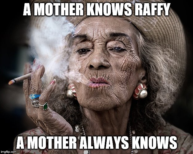 A MOTHER KNOWS RAFFY A MOTHER ALWAYS KNOWS | made w/ Imgflip meme maker