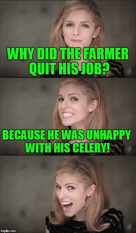 WHY DID THE FARMER QUIT HIS JOB? BECAUSE HE WAS UNHAPPY WITH HIS CELERY! | made w/ Imgflip meme maker