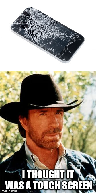 I THOUGHT IT WAS A TOUCH SCREEN | image tagged in memes,chuck norris | made w/ Imgflip meme maker