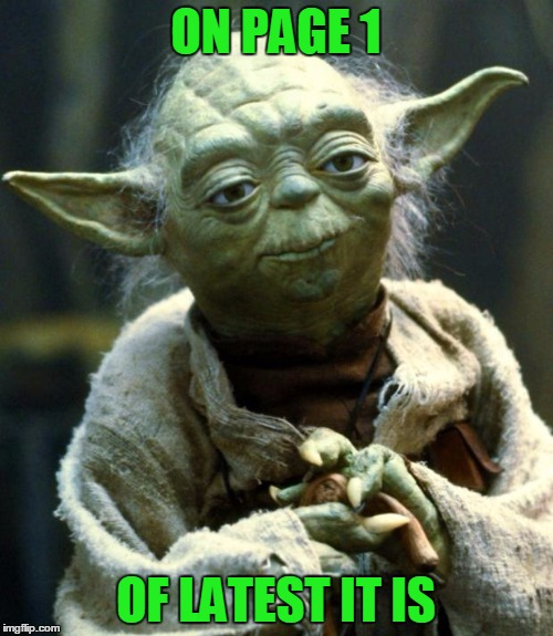Star Wars Yoda Meme | ON PAGE 1 OF LATEST IT IS | image tagged in memes,star wars yoda | made w/ Imgflip meme maker