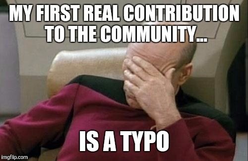 Captain Picard Facepalm Meme | MY FIRST REAL CONTRIBUTION TO THE COMMUNITY... IS A TYPO | image tagged in memes,captain picard facepalm | made w/ Imgflip meme maker