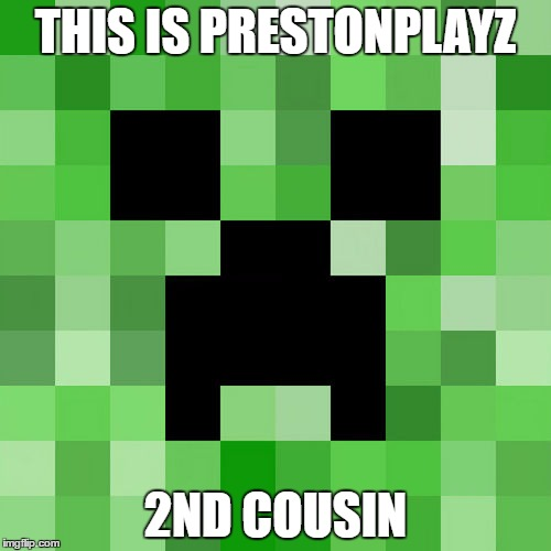 Scumbag Minecraft | THIS IS PRESTONPLAYZ 2ND COUSIN | image tagged in memes,scumbag minecraft | made w/ Imgflip meme maker