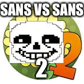 SANS VS SANS 2 | image tagged in pvz | made w/ Imgflip meme maker