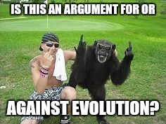 IS THIS AN ARGUMENT FOR OR AGAINST EVOLUTION? | made w/ Imgflip meme maker