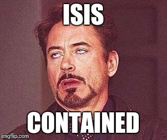 Robert Downy Jr | ISIS CONTAINED | image tagged in robert downy jr | made w/ Imgflip meme maker