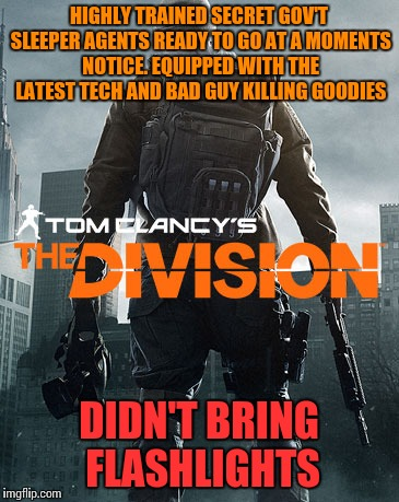 11amwc don't get me wrong, great game just thought this was funny imgflip,The Division Memes