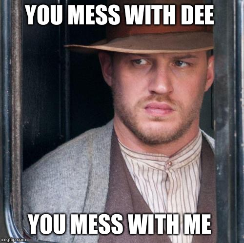 Tom Hardy  | YOU MESS WITH DEE YOU MESS WITH ME | image tagged in memes,tom hardy | made w/ Imgflip meme maker