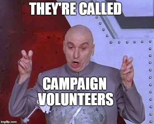 Dr Evil Laser Meme | THEY'RE CALLED CAMPAIGN VOLUNTEERS | image tagged in memes,dr evil laser | made w/ Imgflip meme maker