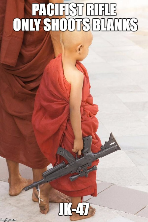Speak softly but... | PACIFIST RIFLE ONLY SHOOTS BLANKS JK-47 | image tagged in buddhist rifle,memes,funny,guns,bang,ak47 | made w/ Imgflip meme maker